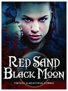 Red Sand Black Moon: Fantasy Gladiatorial Combat