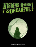 Visions Dark & Dreadful: Disquieting Apparitions