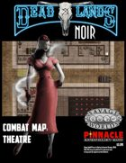 Deadlands Noir Combat Maps: Theatre
