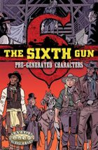 The Sixth Gun: Pre-Generated Characters