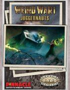 Weird War I: Juggernauts
