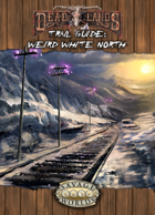 Deadlands Reloaded: Weird White North Trail Guide