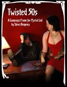 Twisted 50s: A Campaign Frame for Mortal Coil
