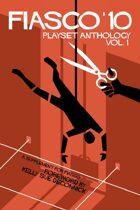 Fiasco '10: Fiasco Playset Anthology Vol. 1