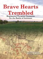 Brave Hearts Trembled: Regimental Wargame Scenarios For the Battle of Antietam