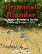 Criminal Blunder:  Wargame Scenarios for the Battle of Pickett's Mill