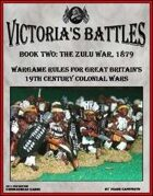 Victoria's Battles Book Two: The Zulu War 1879. Wargame Rules for Great Britain's 19th Century Colonial Wars