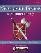 Gruesome Gangs - Dwarfbiter Family [PFRPG]
