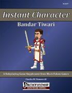 Instant Character - Bandar Tiwari [PFRPG]