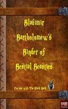 Bladimir Bartholomew's Binder of Bestial Beasties - For The Black Hack