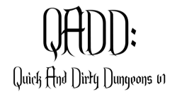 QADD: Quick and Dirty Dungeons