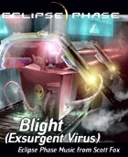 Eclipse Phase: Scott Fox - Blight (Exsurgent Virus)
