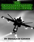 The Schwartzentoten-Moonbeam Device