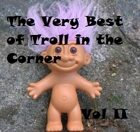 The Very Best of Troll in the Corner Vol. 2
