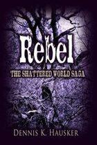 Rebel (The Shattered World Saga, #2)