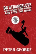 Dr. Strangelove (Or: How I Learned to Stop Worrying and Love the Bomb)