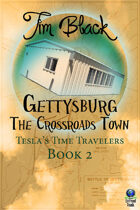 Gettysburg: The Crossroads Town (Tesla's Time Traveler's, #2)