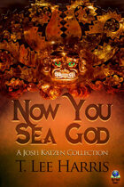 Now You Sea God: A Josh Katzen Collection