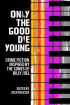 Only the Good Die Young: Crime Fiction Inspired by the Songs of Billy Joel