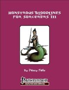 Monstrous Bloodlines for Sorcerers III [PFRPG]