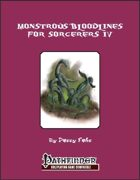 Monstrous Bloodlines for Sorcerers IV [PFRPG]