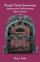 Purple Duck Storeroom: Spontaneous Subterranean Spore Groves