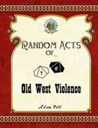 Random Acts of... Old West Violence