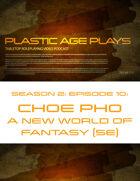 Plastic Age Plays Season 2, Episode 10: Choe Pho A New World of Fantasy 5e