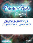 Calculated Risks Episode S2E15: To Xoriat in a...Xandcart?