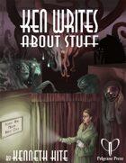 Ken Writes About Stuff: Vol. 2