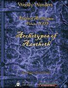 Weekly Wonders - Eldritch Archetypes Volume XIII - Archetypes of Azathoth