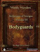 Weekly Wonders - Archetypes of Intrigue Volume III - Bodyguards