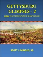 Gettysburg Glimpses 2 - More True Stories from the Battlefield