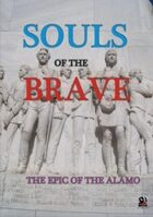 Souls of the Brave: the Epic of the Alamo