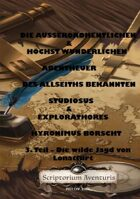 Die wilde Jagd von Jonatfurt - 3. Teil der AUSSERORDENTHLICHEN UND HÖCHST WUNDERLICHEN ABENTHEUHER DES WEITHGEREISTEN STUDIOSUS UND ALLSEITHS BEKANNTEN EXPLORATHORES HYRONIMUS BORSCHT