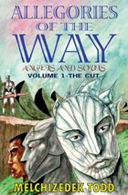 Allegories of the Way:Angels and Souls Volume 1-The CUT