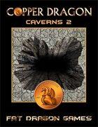 COPPER DRAGON: Caverns 2