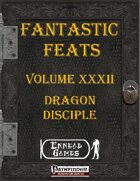 [PFRPG] - Fantastic Feats Volume XXXII - Dragon Disciple
