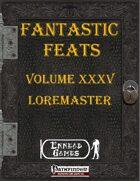 [PFRPG] - Fantastic Feats Volume XXXV - Loremaster