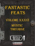 [PFRPG] - Fantastic Feats Volume XXXVI - Mystic Theurge