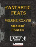[PFRPG] - Fantastic Feats Volume XXXVIII - Shadow Dancer