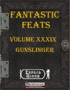 [PFRPG] - Fantastic Feats Volume XXXIX - Gunslinger