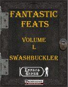 [PFRPG] - Fantastic Feats Volume L [50] - Swashbuckler