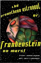Frankenstein on Mars (3 of 16 in UNFASHIONED CREATURES, A Frankenstein Anthology)