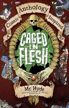 CAGED IN FLESH: A Comic Anthology inspired by Mr. Hyde of Jekyll & Hyde
