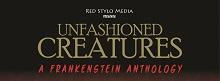 UnFashioned Creatures, A Frankenstein Anthology