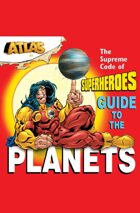 Atlas: The Supreme Code of Superheroes Guide to the Planets