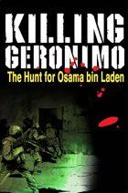Killing Geronimo: The Hunt for Osama bin Laden