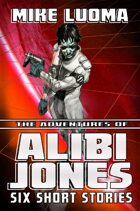 The Adventures of Alibi Jones: Six Short Stories