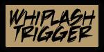 Whiplash Trigger